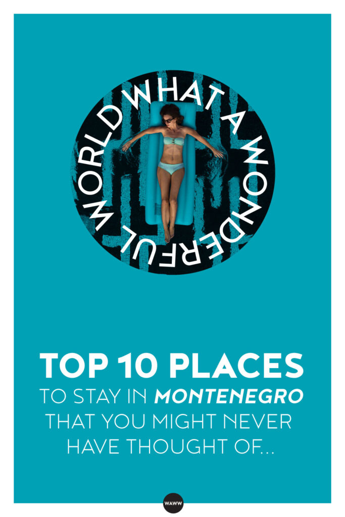 TOP 10 PLACES TO STAY IN MONTENEGRO THAT YOU MIGHT NEVER HAVE THOUGHT OF...