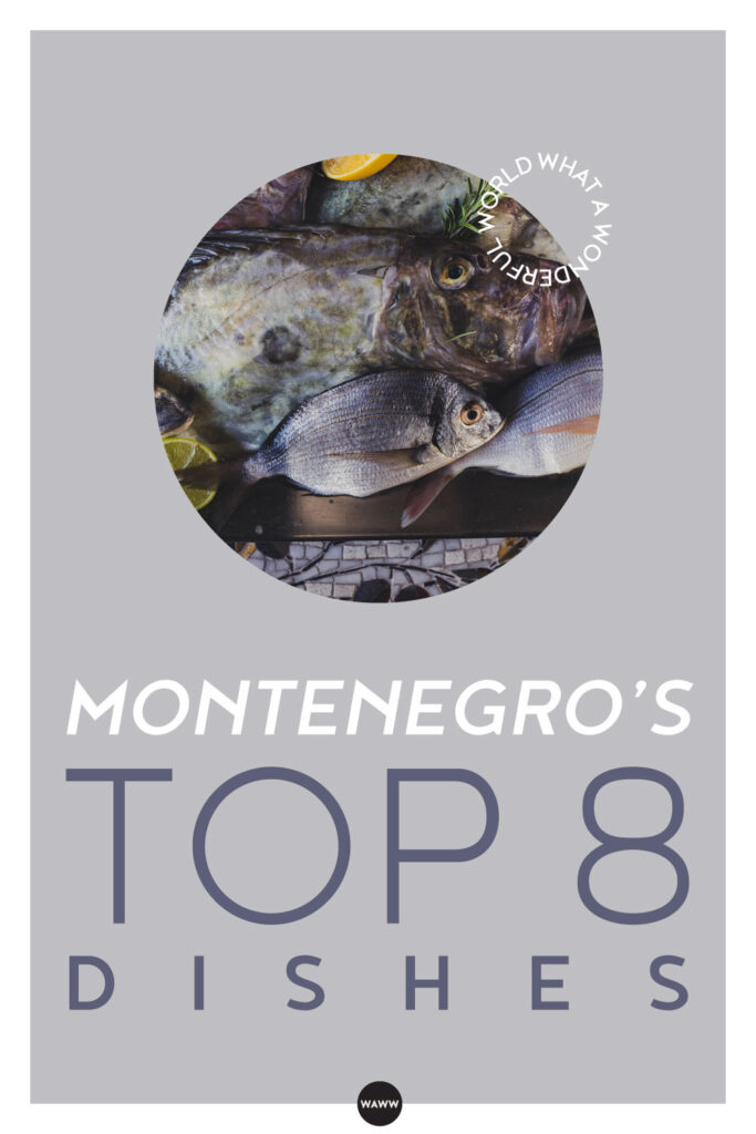MONTENEGRO'S TOP 8 CULTURAL DISHES