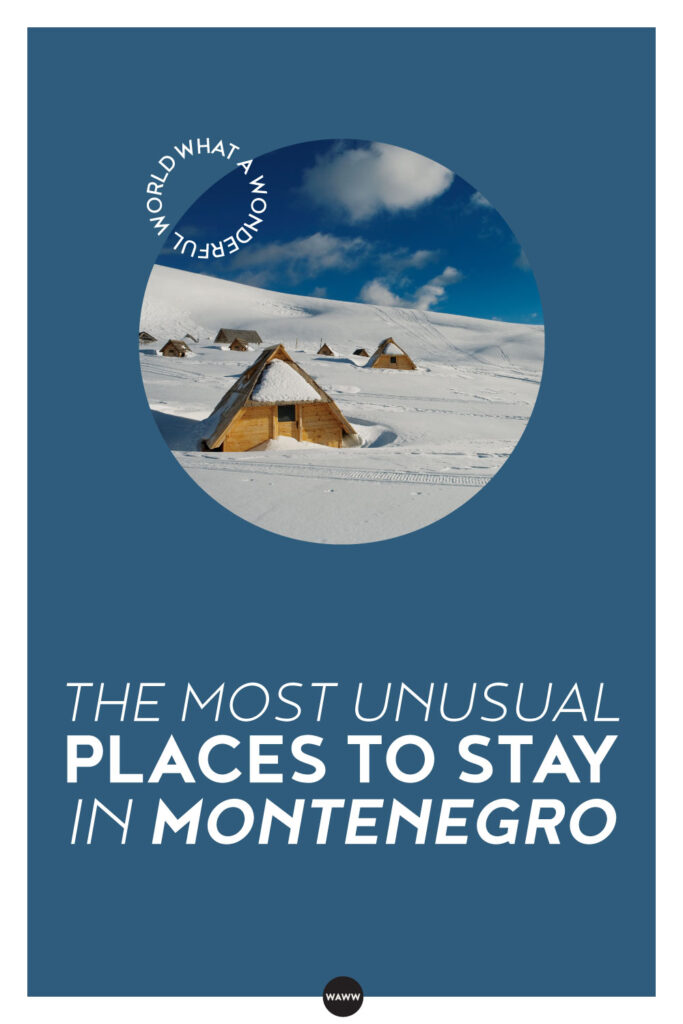 THE MOST UNUSUAL PLACES TO STAY IN MONTENEGRO
