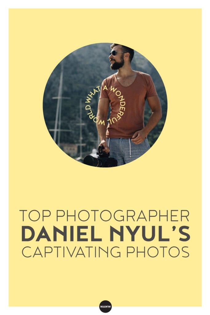TOP-PHOTOGRAPHER-DANIEL-NYUL'S-CAPTIVATING-PHOTOS