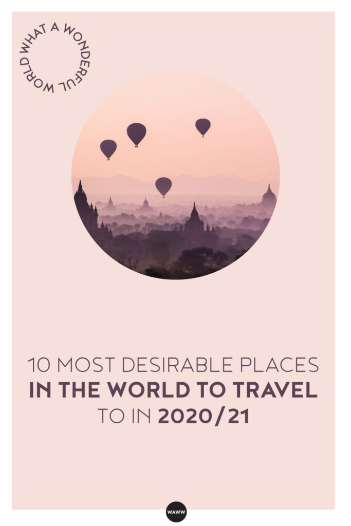 10 MOST DESIRABLE PLACES IN THE WORLD TO TRAVEL TO IN 2020/21