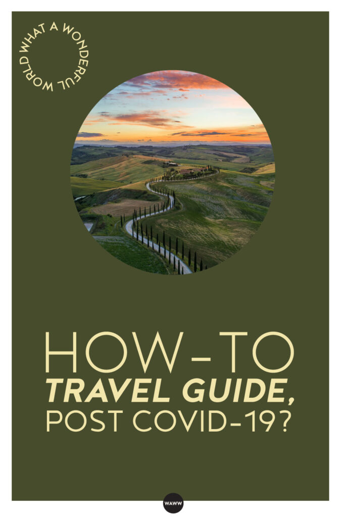 HOW-TO TRAVEL GUIDE, POST COVID-19?