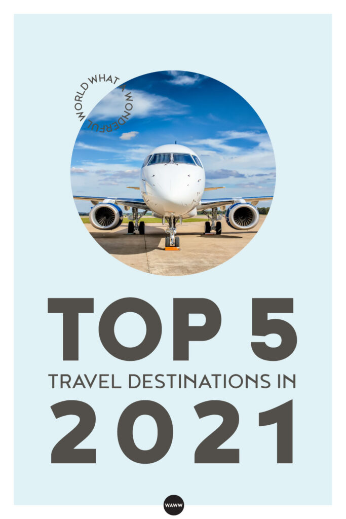 TOP 5 TRAVEL DESTINATIONS IN 2021