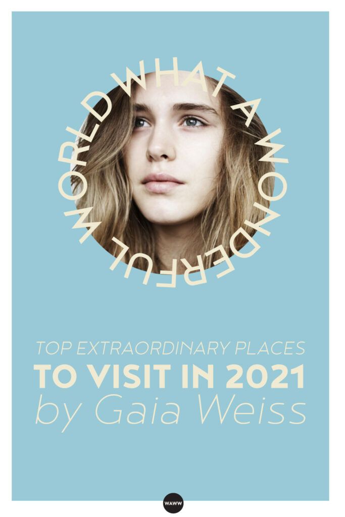 TOP EXTRAORDINARY PLACES TO VISIT IN 2021 BY Gaia Weiss...