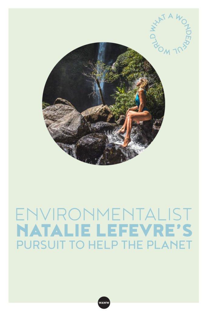 ENVIRONMENTALIST-NATALIE-LEFEVRE'S-PURSUIT-TO-HELP-THE-PLANET
