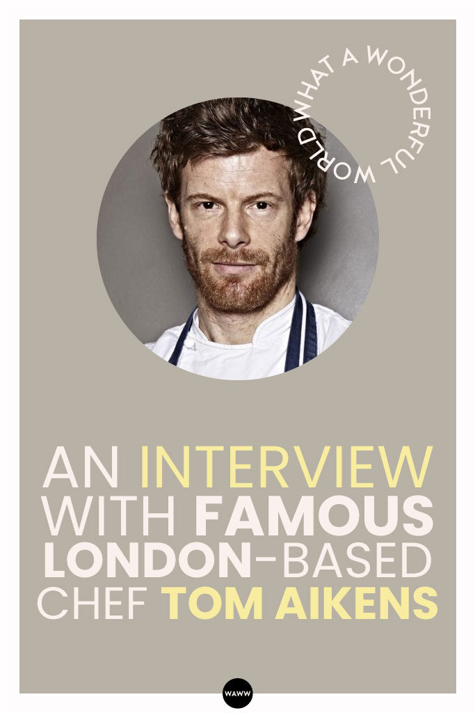 AN-INTERVIEW-WITH-FAMOUS-LONDON-BASED-CHEF-TOM-AIKENS